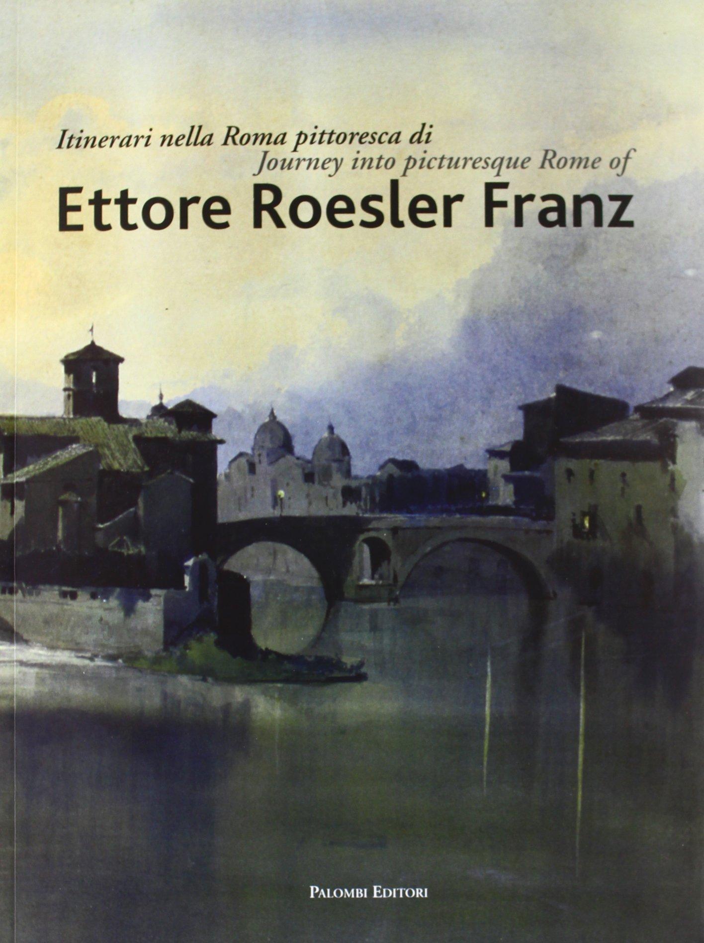 Itinerari nella Roma pittoresca di Ettore Roesler Franz. Ediz. italiana e inglese (Multilingue) Copertina flessibile – 30 mag 2012