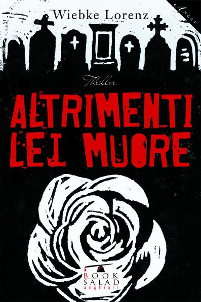 """Copertina del libro thriller """"Altrimenti lei muore"""" di Wiebke Lorenz"""