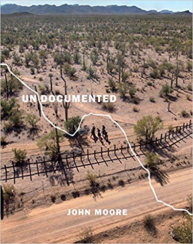 John Moore Undocumented: Immigration and the Militarization of the United States-mexico Border